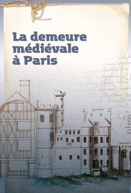 couverture du catalogue de l'exposition La demeure médiévale à Paris, par Somogy, Archives Nationales, Paris, 2012.