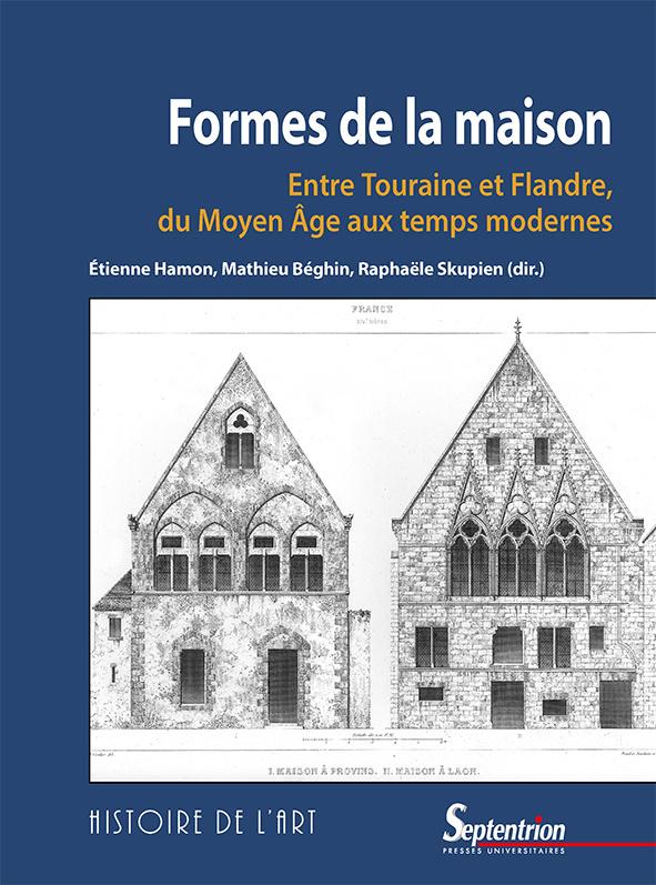 Parution Formes De La Maison Entre Touraine Et Flandre Du Moyen Age Aux Temps Modernes Ghamu